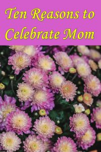 What special reasons do you have to celebrate your mom this Mother's Day?