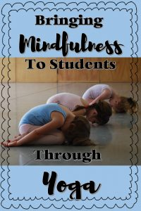 Yoga is an excellent way to create mindfulness and reduce anxiety in students.