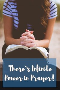 There's Infinite Power in Prayer.